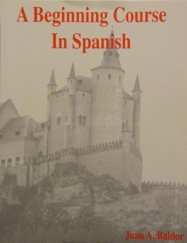 Beginning Course In Spanish, by Baldor: Juan A Baldor