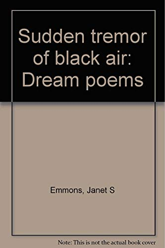Sudden Tremor of Black Air: Dream Poems: Janet S. Emmons