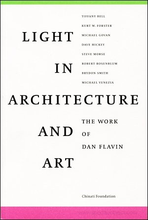Light in Architecture and Art : The Work of Dan Flavin: Dan; Lectures by Tiffany Bell, et al Flavin