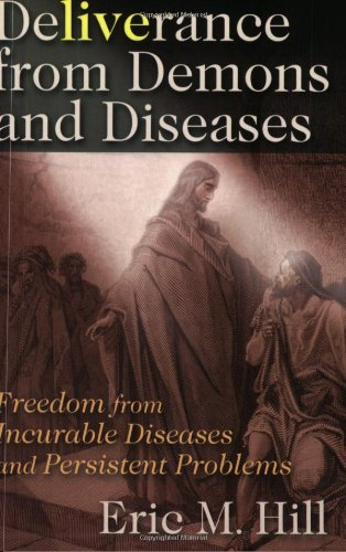 9780967318912: Deliverance from Demons and Diseases: Freedom from Incurable Diseases and Persistent Problems