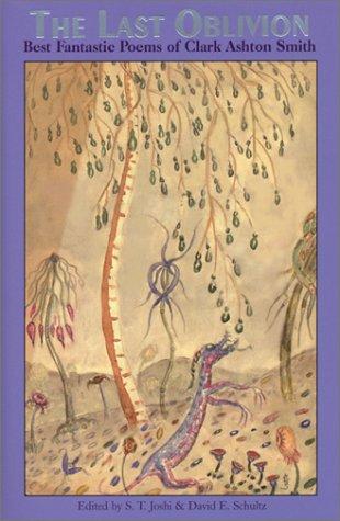 The Last Oblivion: Best fantastic Poems of Clark Ashton Smith: S. T. Joshi and David E. Schulz (...