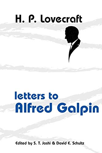 Letters to Alfred Galpin: Lovecraft, H. P.