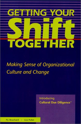 9780967324807: Getting Your Shift Together : Making Sense of Organizational Culture and Change : Introducing Cultural Due Diligence (TM)