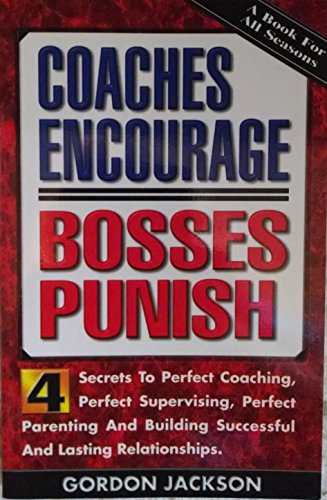 9780967330402: Coaches encourage, bosses punish;: Four secrets to perfect coaching, perfect supervising, perfect parenting and building successful and lasting relationships