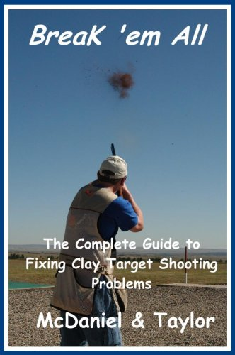 9780967331416: Break 'em All - The Complete Guide to Fixing Clay Target Shooting Problems