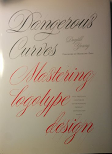 9780967331621: Dangerous Curves: Mastering Logotype Design