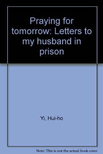 Praying for Tomorrow: Letters to My Husband: Lee Hee-ho