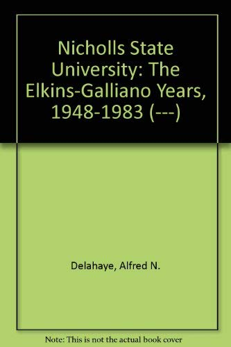 Nicholls State University: The Elkins-Galliano Years, 1948-1983: Delahaye, Alfred N.