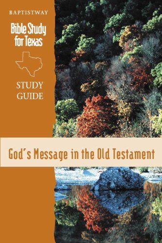 God's Message in the Old Testament : Bible Studies for Texas Study Guide: Atkinson, Hollie; ...