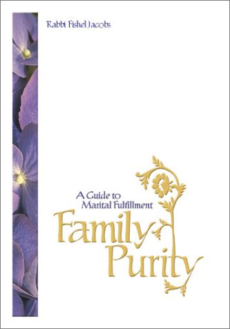 Family Purity : A Guide to Marital Fulfillment: Fishel Jacobs