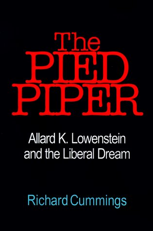 The Pied Piper: Allard K. Lowenstein and the Liberal Dream: Richard Cummings