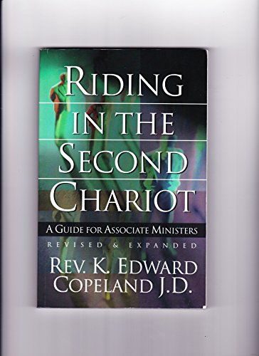 Riding in the Second Chariot : A Guide for Associate Ministers: Rev. K. Edward Copeland J.D.