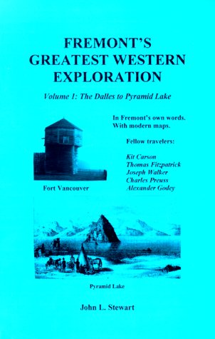 Fremont's Greatest Western Exploration Volume 1: The Dalles to Pyramid Lake: Stewart, John L.;...