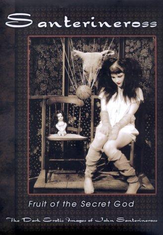9780967354309: Fruit of the Secret God: The Dark Erotic Images of John Santerineross