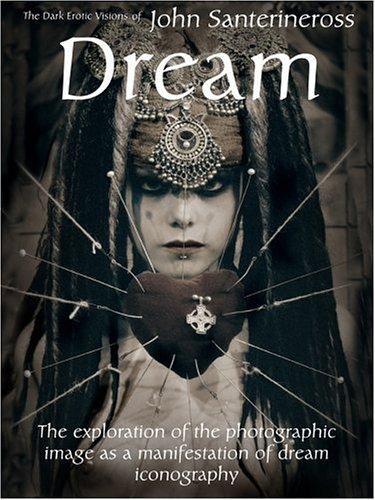 9780967354316: Dream: The Dark Erotic Photographic Visions of John Santerineross