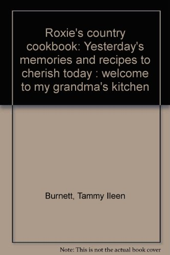 Roxie's country cookbook: Yesterday's memories and recipes to cherish today : welcome to ...