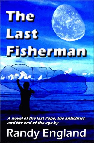9780967360706: The Last Fisherman: A Novel of the Last Pope, the Antichrist and the End of the Age