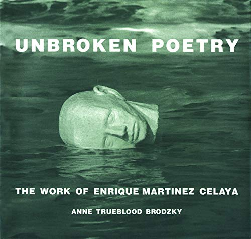9780967360805: Unbroken Poetry: The Work of Enrique Martinez Celaya: The Work of Enrique Martínez Celaya