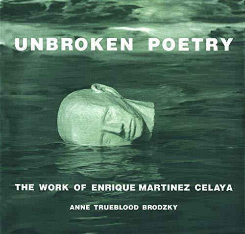 Unbroken Poetry: The Work of Enrique Martinez Celaya (Hardcover): Anne Trueblood Brodzky