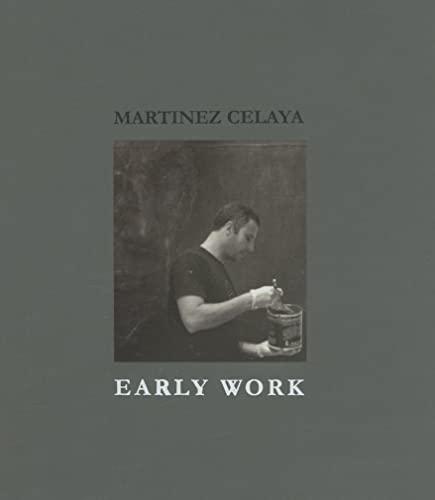 Martinez Celaya: Early Work: Daniel A. Siedell