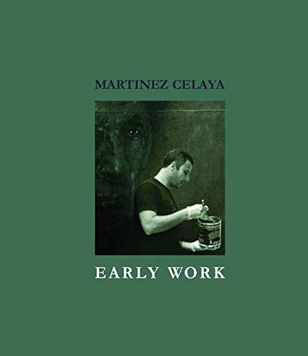 Martinez Celaya: Early Work (Hardcover): Daniel A. Siedell