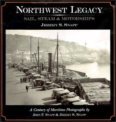 Northwest Legacy: Sail, Steam & Motorships: A Century of Maritime Photographs