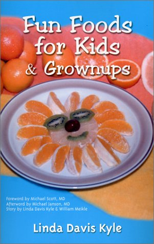 9780967365114: Fun Foods for Kids & Grownups: Your essential guide to family fun & good health