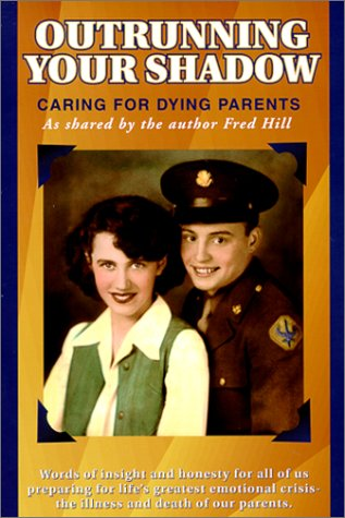 Outrunning Your Shadow : Caring For Dying Parents: Hill, Fred
