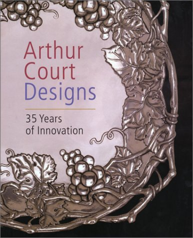 Arthur Court Designs: 35 Years of Innovation: Court, Arthur; Arthur Court Designs (Firm)