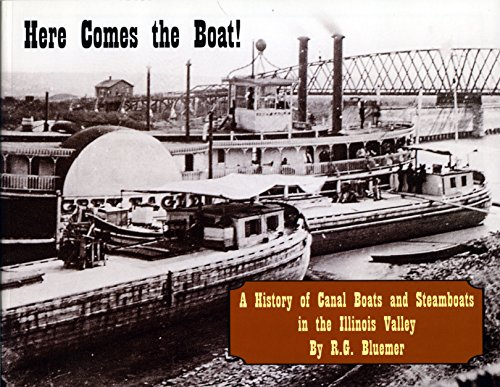 Here Comes the Boat! A History of Canal Boats and Steamboats in the Illinois River Valley: R.G. ...