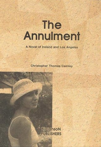 The Annulment; A Novel Of Ireland And Los Angeles.: Cairney, Christopher Thomas.