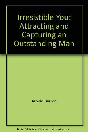 9780967369754: Irresistible You: Attracting and Capturing an Outstanding Man