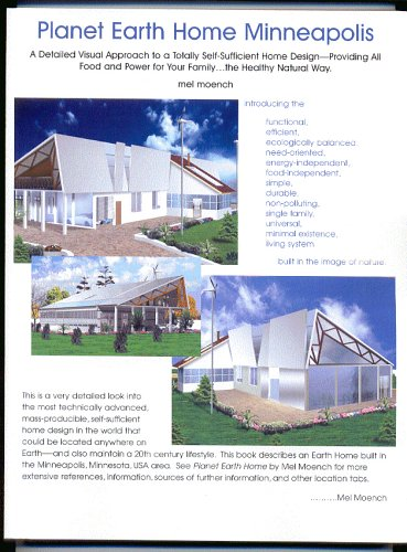 9780967371139: Planet Earth Home Minneapolis: A Detailed Visual Approach to a Totally Self-Sufficient Home Design--Providing All Food and Power for Your Family...the Healthy Natural Way