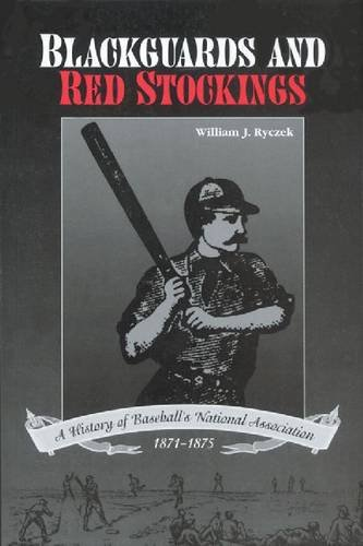 9780967371801: Blackguards and Red Stockings: A History of Baseball's National Association, 1871-1875