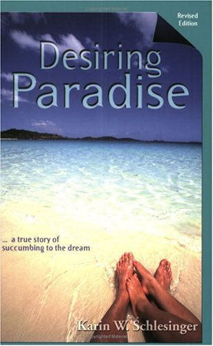 Desiring Paradise... A True Story of Succumbing to the Dream, Revised Edition: Schlesinger, Karin W...