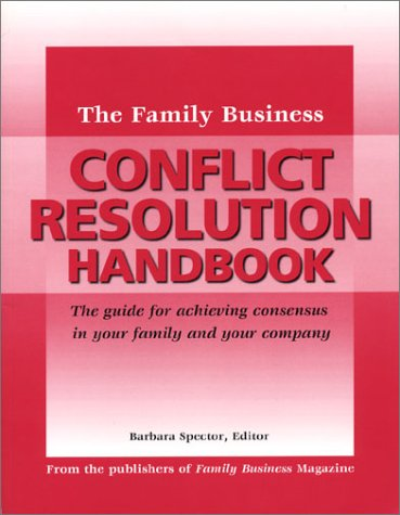 The Family Business Conflict Resolution Handbook: Family Business Publishing Company