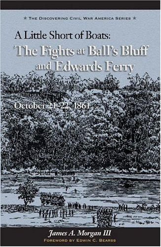 9780967377049: A Little Short Of Boats: The Fights At Ball's Bluff And Edward's Ferry, October 21-22, 1861: A History And Tour Guide (Discovering Civil War America)