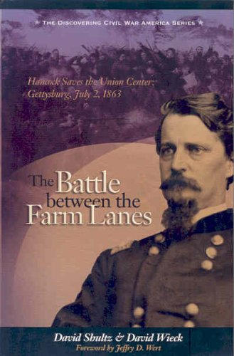The Battle Between the Farm Lanes: Hancock Saves the Union Center: Gettysburg July 2, 1863 (...