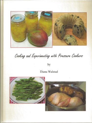 9780967377339: Cooking and Experimenting with Pressure Cookers