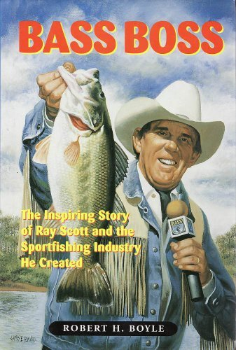 Bass Boss: The Inspiring Story of Ray Scott and the Sport Fishing Industry He Created: Boyle, ...