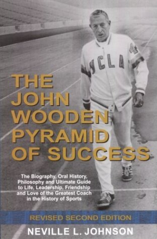 9780967392028: The John Wooden Pyramid of Success: The Authorized Biography, Philosophy and Ultimate Guide to Life, Leadership, Friendship and Love of the Greatest Coach in the History of Sports