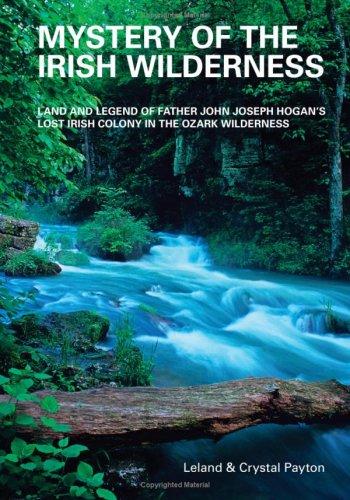 9780967392547: Mystery of the Irish Wilderness: Land and Legend of Father John Joseph Hogan's Lost Irish Colony in the Ozark Wilderness