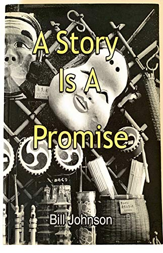 A Story Is a Promise (Good Things To Know Before You Write That Screenplay,Novel,or Play) (0967393280) by Bill Johnson