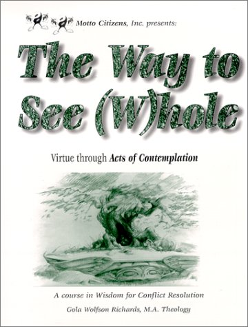 9780967393902: The Way to See (W)hole: Virtue through Acts of Contemplation - A Course in Wisdom for Conflict Resolution