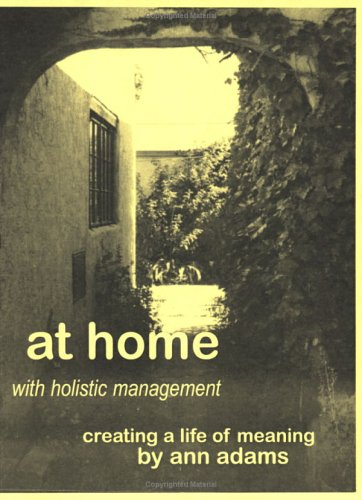 At Home with Holistic Management: Creating a Life of Meaning: Adams, Ann