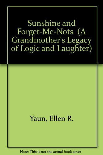 """Sunshine and Forget-Me-Nots"""" (A Grandmother's Legacy of: Ellen R. Yaun"""