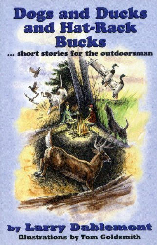 Dogs and Ducks and Hat-Rack Bucks : Short Stories for the Outdoorsman.: Dablemont, Larry