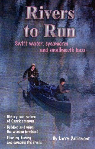 Rivers to Run: Swift water, sycamores and: Larry Dablemont