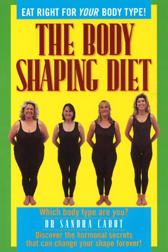 The Body Shaping Diet: Eat Right for Your Body Type!: Cabot, Sandra