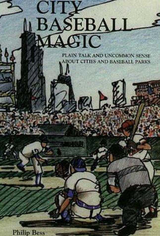 9780967398600: City Baseball Magic--Plain Talk and Uncommon Sense about Cities and Baseball Parks